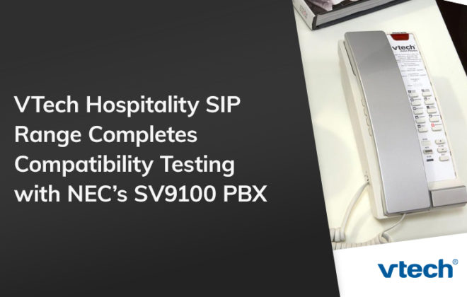 VTech Hospitality SIP Range Completes Compatibility Testing with NEC's SV9100 PBX
